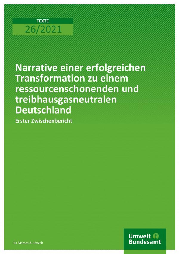Cover der Publiaktion TEXTE 26/2021 Narrative einer erfolgreichen Transformation zu einem ressourcenschonenden und treibhausgasneutralen Deutschland: Erster Zwischenbericht