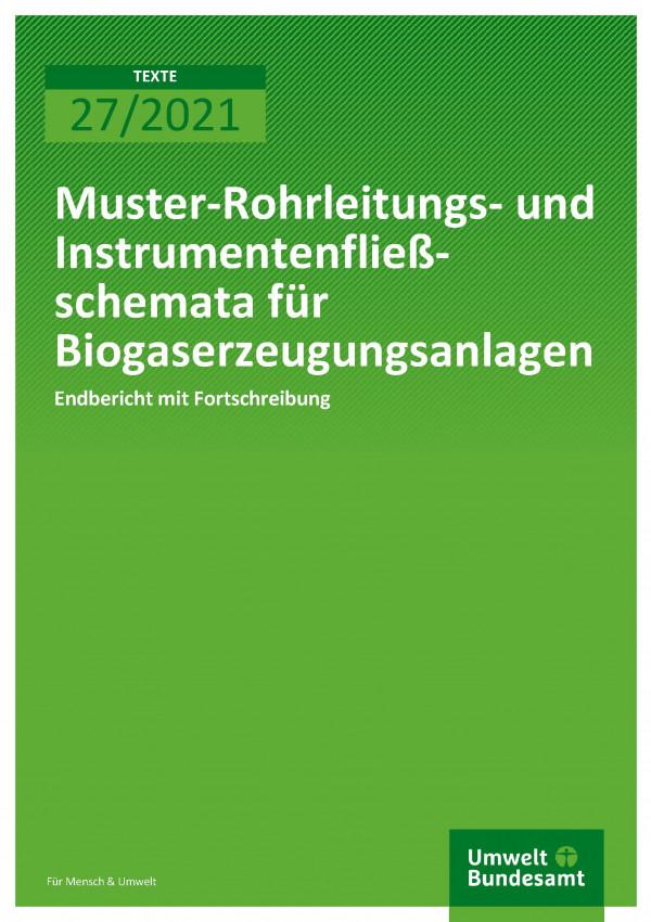 Cover der Publikation TEXTE 27/2021 Muster-Rohrleitungs- und Instrumentenfließschemata für Biogaserzeugungsanlagen