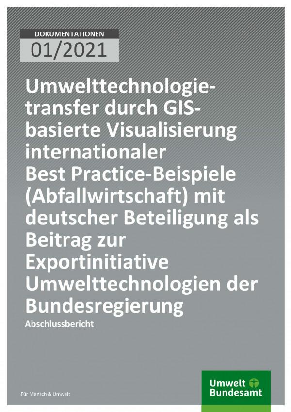 Cover der Publikation Dokumentation 01/2021 Umwelttechnologietransfer durch GIS-basierte Visualisierung internationaler Best Practice-Beispiele (Abfallwirtschaft) mit deutscher Beteiligung als Beitrag zur Exportinitiative Umwelttechnologien der Bundesregierung