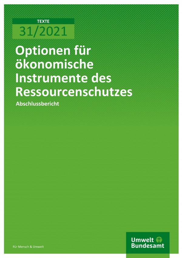 Cover der Publikation TEXTE 31/2021 Optionen für ökonomische Instrumente des Resourcenschutzes