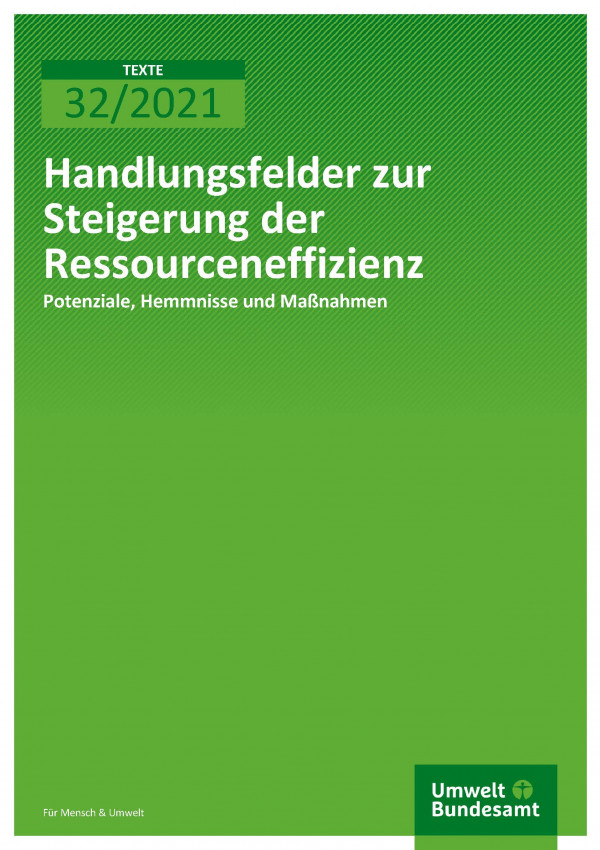Cover der Publikation TEXTE 32/2021 Handlungsfelder zur Steigerung der Ressourceneffizienz: Potenziale, Hemmnisse und Maßnahmen