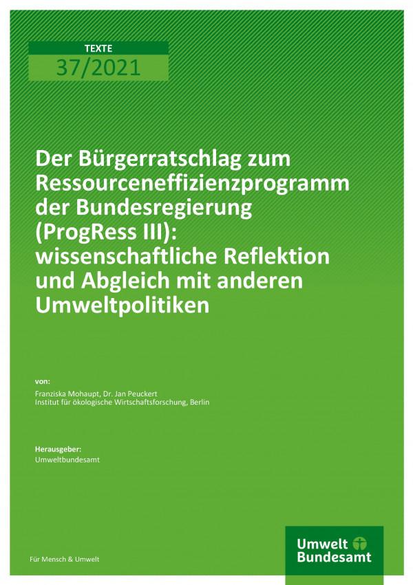 Cover der Publikation TEXTE 37-2021 Der Bürgerratschlag zum Ressourceneffizienzprogramm der Bundesregierung (ProgRess III): wissenschaftliche Reflektion und Abgleich mit anderen Umweltpolitiken