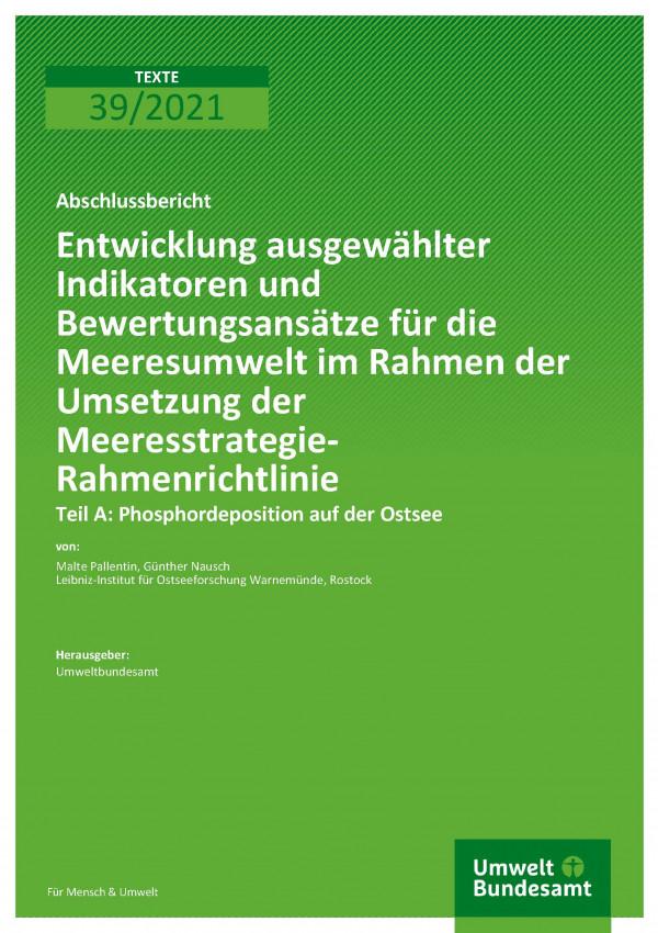 Cover der Publikation TEXTE 39/2021 Entwicklung ausgewählter Indikatoren und Bewertungsansätze für die Meeresumwelt im Rahmen der Umsetzung der Meeresstrategie-Rahmenrichtlinie: Teil A Phosphordeposition auf der Ostsee