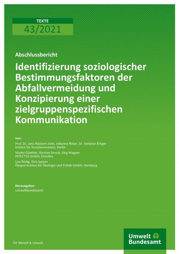 Titelseite der Publikation TEXTE 43/2021 Identifizierung soziologischer Bestimmungsfaktoren der Abfallvermeidung und Konzipierung einer zielgruppenspezifischen Kommunikation