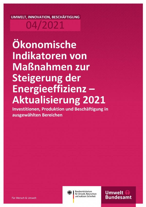 Titelseite der Publikation Umwelt, Innovation, Beschäftigung 04/2021 Ökonomische Indikatoren von Maßnahmen zur Steigerung der Energieeffizienz – Aktualisierung 2021: Investitionen, Produktion und Beschäftigung in ausgewählten Bereichen