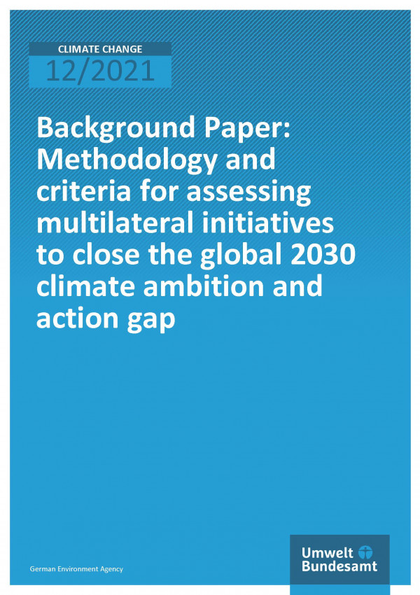 Cover of the publication Climate Change 12/2021 Background Paper: Methodology and criteria for assessing multilateral initiatives to close the global 2030 climate ambition and action gap