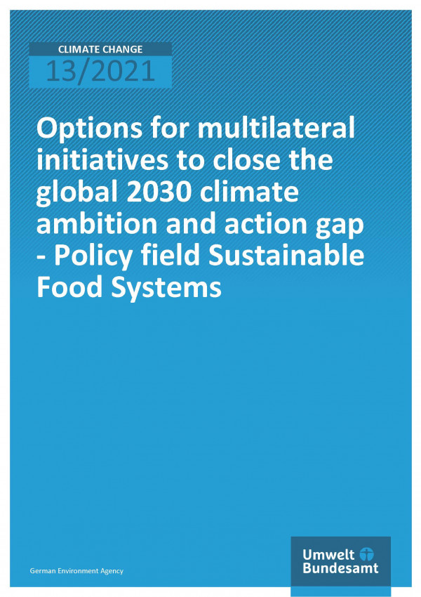 Cover of the publication Climate Change 13/2021 Options for multilateral initiatives to close the global 2030 climate ambition and action gap - Policy field Sustainable Food Systems