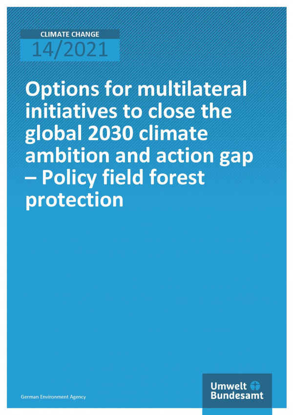 Cover of the publication Climate Change 14/2021 Options for multilateral initiatives to close the global 2030 climate ambition and action gap - Policy field forest protection