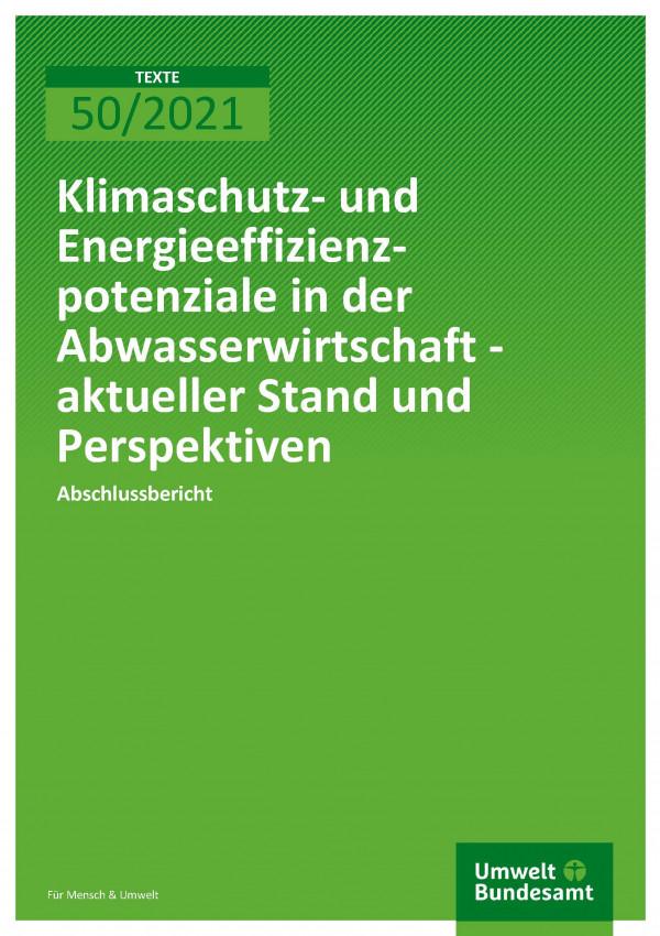 Titelseite der Publikation TEXTE 50/2021 Klimaschutz- und Energieeffizienzpotenziale in der Abwasserwirtschaft – aktueller Stand und Perspektiven