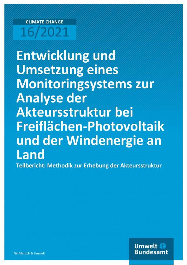 Titelseite der Publikation Climate Change 16/2021 Entwicklung und Umsetzung eines Monitoringsystems zur Analyse der Akteursstruktur bei Freiflächen-Photovoltaik und der Windenergie an Land - Teilbericht: Methodik zur Erhebung der Akteursstruktur