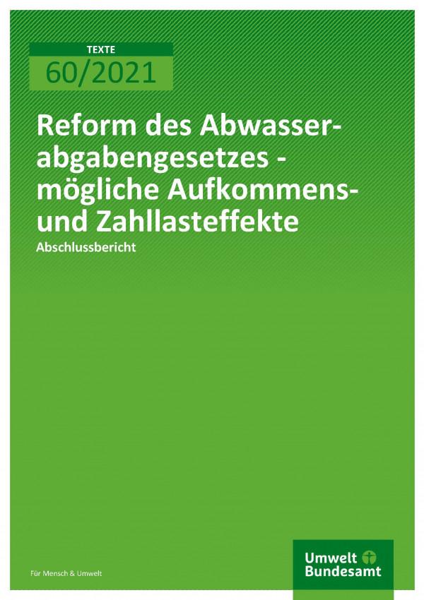 Titelseite der Publikation TEXTE 60/2021 Reform des Abwasserabgabengesetzes - mögliche Aufkommensund Zahllasteffekte
