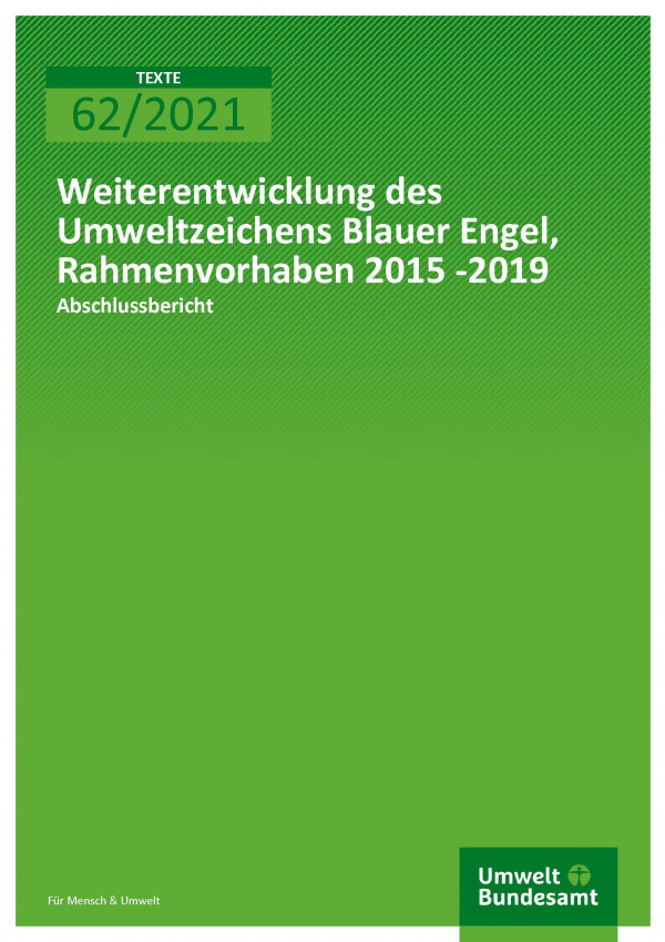 Titelseite der Publikation TEXTE 62/2021 Weiterentwicklung des Umweltzeichens Blauer Engel, Rahmenvorhaben 2015 -2019