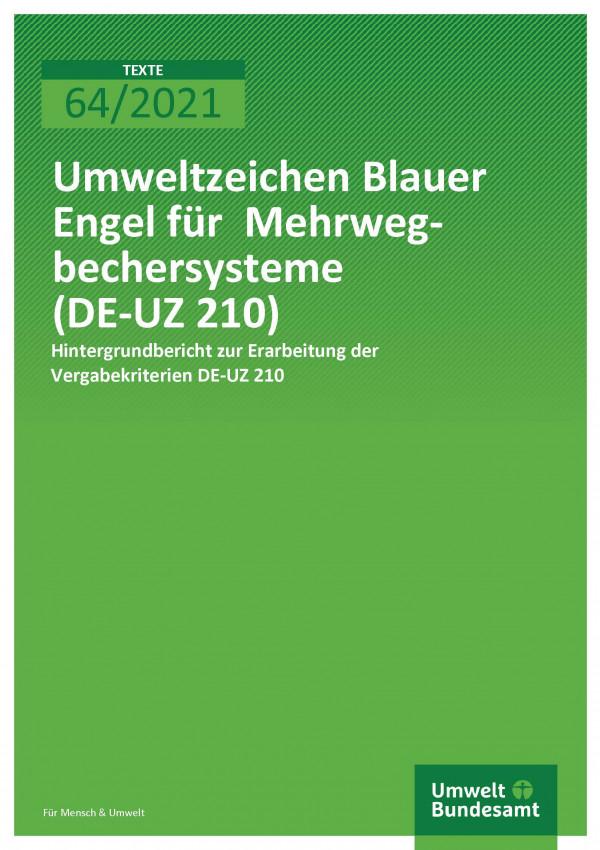 Titelseite der Publikation 64/2021 Umweltzeichen Blauer Engel für Mehrwegbechersysteme: Hintergrundbericht zur Erarbeitung der Vergabekriterien DE-UZ 210