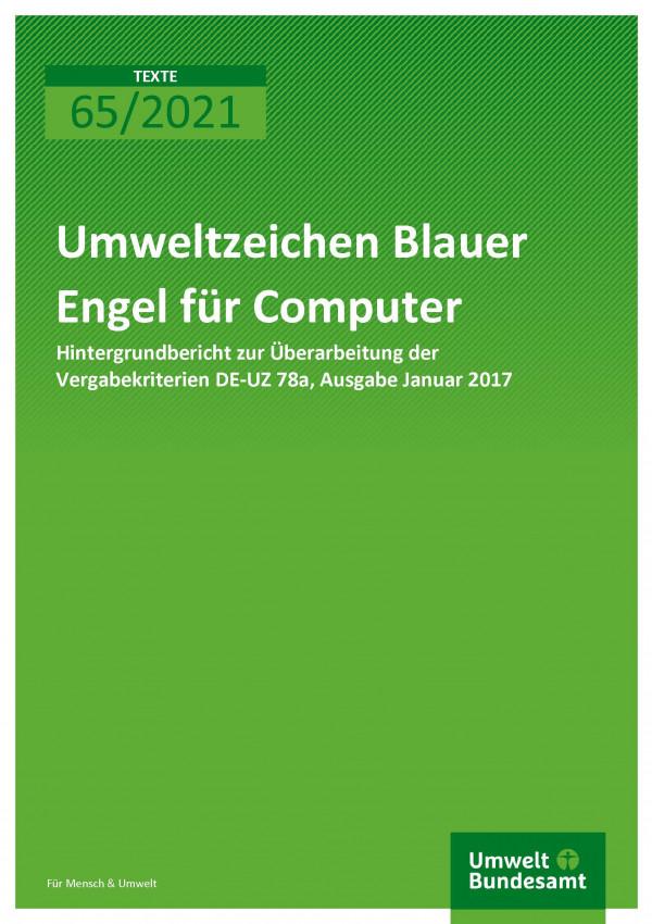Titelseite der Publikation TEXTE 65/2021 Umweltzeichen Blauer Engel für Computer: Hintergrundbericht zur Überarbeitung der Vergabekriterien DE-UZ 78a, Ausgabe Januar 2017