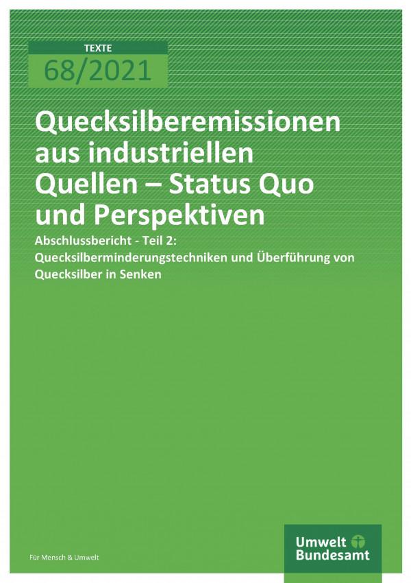 Titelseite der Publikation TEXTE 68/2021 Quecksilberemissionen aus industriellen Quellen – Status Quo und Perspektiven Abschlussbericht - Teil 2: Quecksilberminderungstechniken und Überführung von Quecksilber in Senken