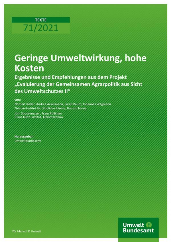 """Titelseite der Publikation TEXTE 71/2021 Geringe Umweltwirkung, hohe Kosten: Ergebnisse und Empfehlungen aus dem Projekt """"Evaluierung der Gemeinsamen Agrarpolitik aus Sicht des Umweltschutzes II"""""""