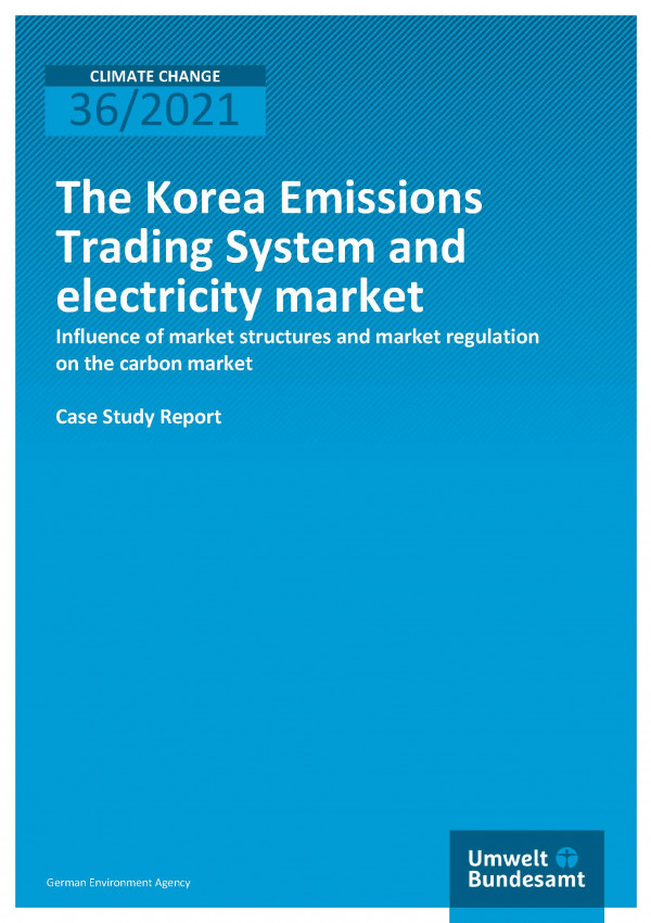 Cover of publication Climate Change 36/2021 The Korea Emissions Trading System and electricity market: Influence of market structures and market regulation on the carbon market