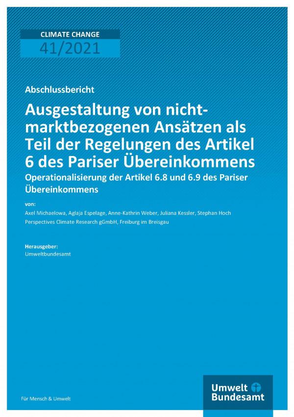 Cover der Publikation Climate Change 41/2021 Ausgestaltung von nicht-marktbezogenen Ansätzen als Teil der Regelungen des Artikel 6 des Pariser Übereinkommens: Operationalisierung der Artikel 6.8 und 6.9 des Pariser Übereinkommens