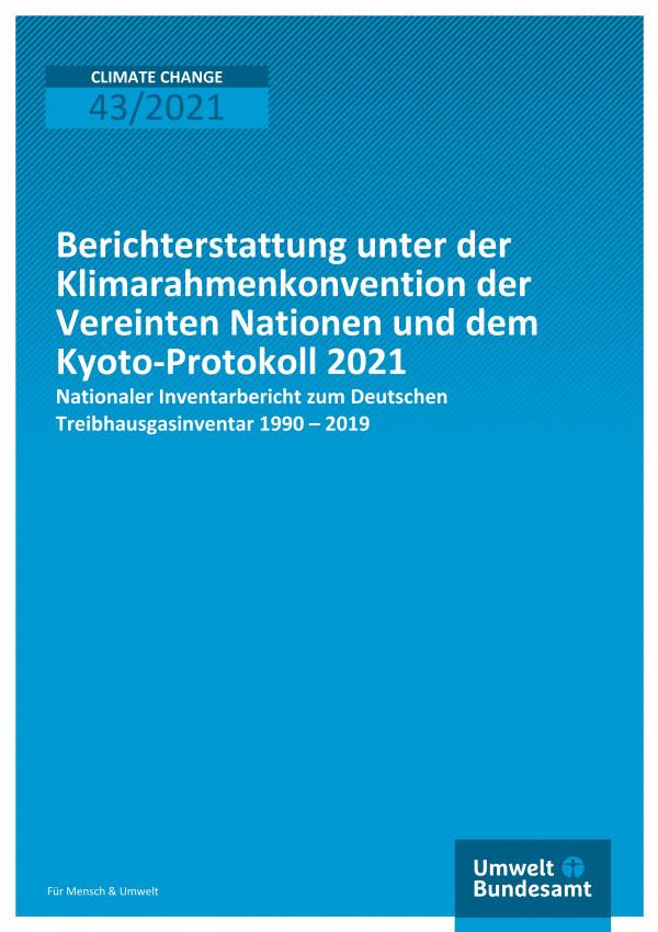 Cover der Publikation Climate Change 43/2021 Berichterstattung unter der Klimarahmenkonvention der Vereinten Nationen und dem Kyoto-Protokoll 2021: Nationaler Inventarbericht zum Deutschen Treibhausgasinventar 1990 – 2019