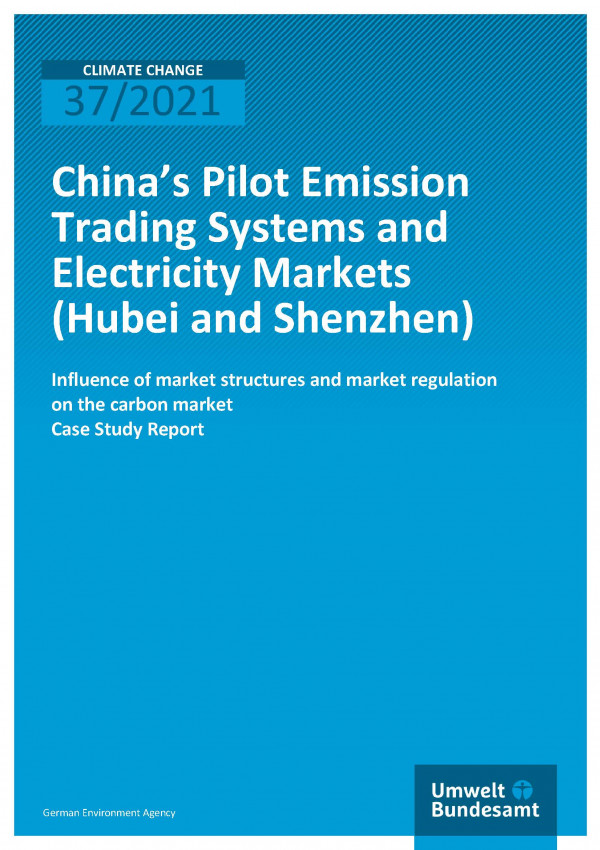 Cover of publication Climate Change 37/2021 China's Pilot Emissions Trading Systems and Electricity Markets (Hubei and Shenzhen): Influence of market structures and market regulations on the carbon market