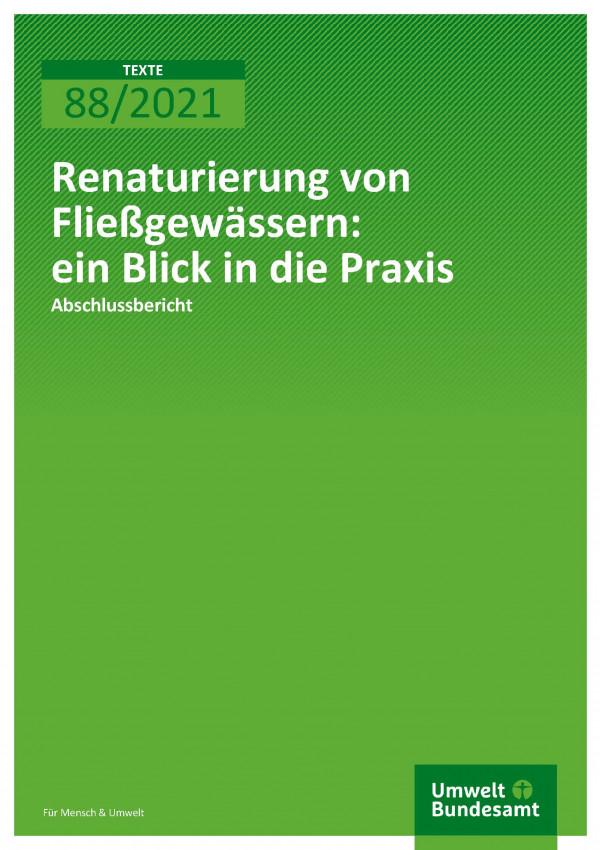 Titelseite der Publikation TEXTE 88/2021 Renaturierung von Fließgewässern: ein Blick in die Praxis