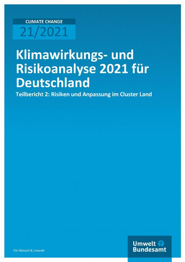 Titelseite der Publikation Climate Change 21/2021 Klimawirkungs- und Risikoanalyse für Deutschland 2021: Klimarisiken im Cluster Land
