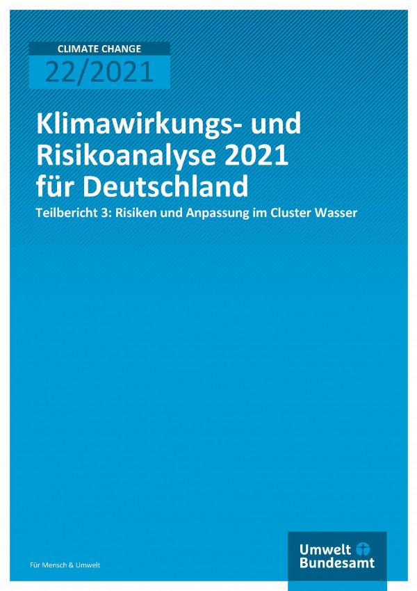 Titelseite der Publikation Climate Change 22/2021 Klimawirkungs- und Risikoanalyse für Deutschland 2021: Klimarisiken im Cluster Wasser