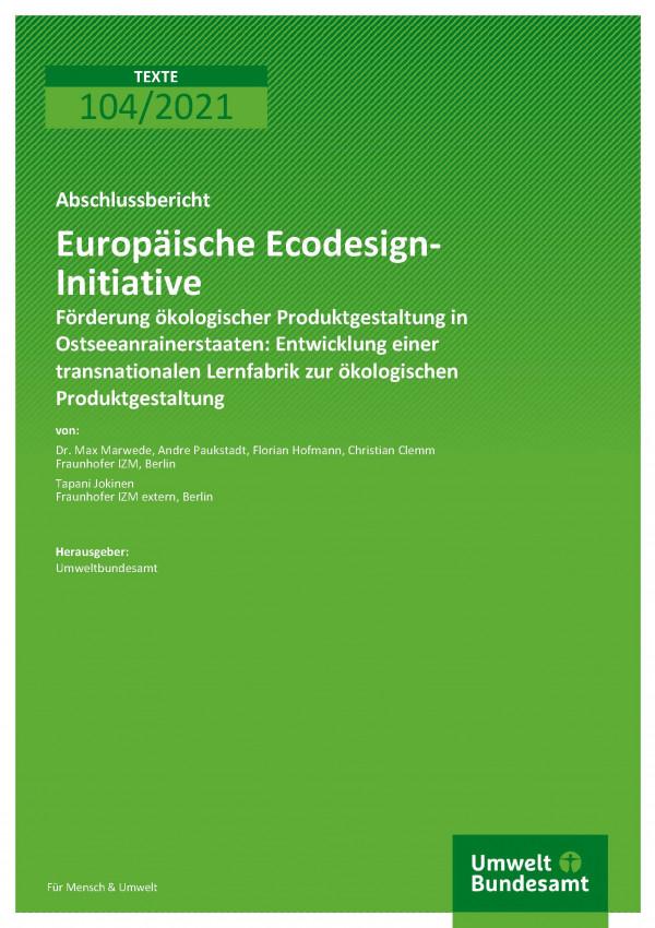 Titelseite der Publikation TEXTE 104/2021 Europäische Ecodesign-Initiative - Förderung ökologischer Produktgestaltung in Ostseeanrainerstaaten: Entwicklung einer transnationalen Lernfabrik zur ökologischen Produktgestaltung