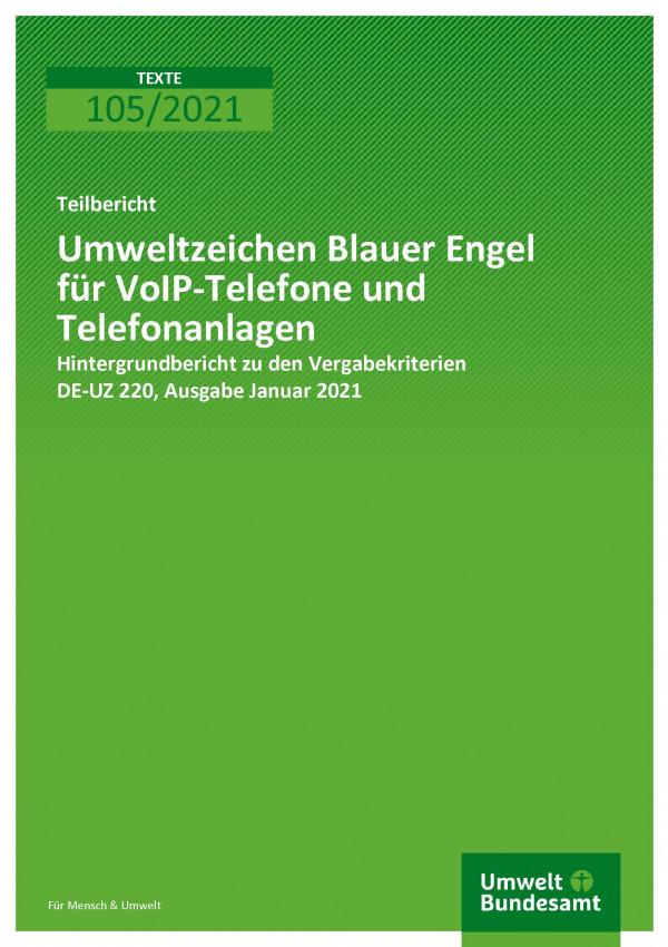 Titelseite der Publikation TEXTE 105/2021 Umweltzeichen Blauer Engel für VoIP-Telefone und Telefonanlagen: Hintergrundbericht zu den Vergabekriterien DE-UZ 220, Ausgabe Januar 2021