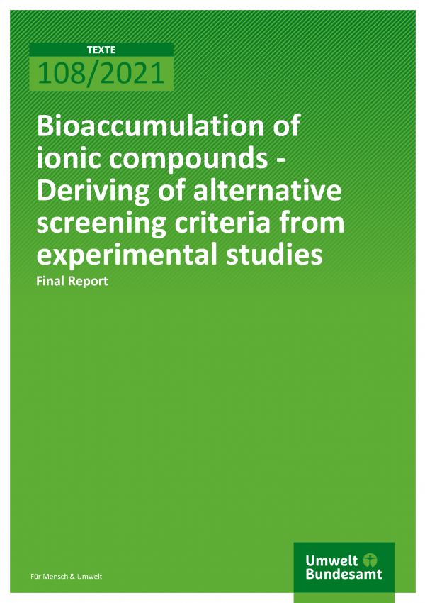 Cover of publication TEXTE 108/2021 Bioaccumulation of ionic compounds - Deriving of alternative screening criteria from experimental studies