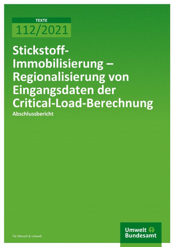 Titelseite der Publikation TEXTE 112/2021 Stickstoff-Immobilisierung – Regionalisierung von Eingangsdaten der Critical-Load-Berechnung