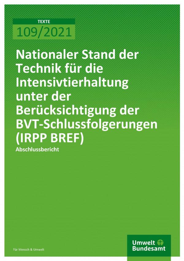 Titelseite der Publikation TEXTE 109/2021 Nationaler Stand der Technik für die Intensivtierhaltung unter der Berücksichtigung der BVT-Schlussfolgerungen (IRPP BREF)