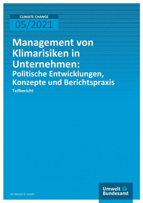 Cover der Publikation Climate Change 05/2021 Management von Klimarisiken in Unternehmen: Politische Entwicklungen, Konzepte und Berichtspraxis