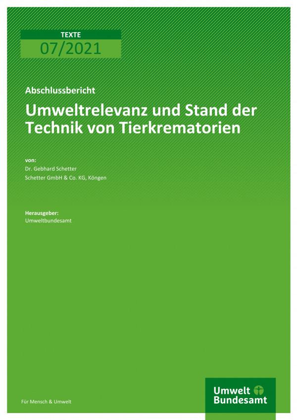 Cover der Publikation TEXTE 07/2021 Umweltrelevanz und Stand der Technik von Tierkrematorien