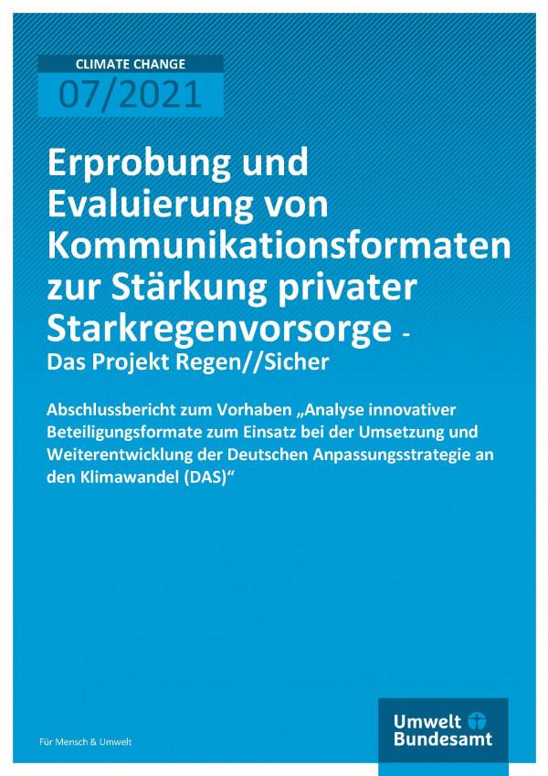 Cover der Publikation Climate Change 07/2021 Erprobung und Evaluierung von Kommunikationsformaten zur Stärkung privater Starkregenvorsorge - Das Projekt Regen//Sicher