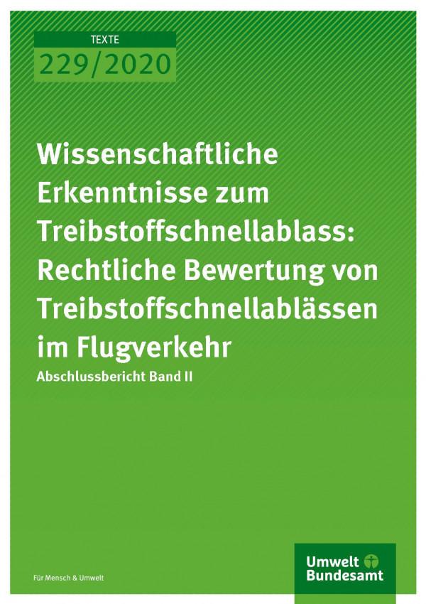Cover der Publikation TEXTE 229/2020 Wissenschaftliche Erkenntnisse zum Treibstoffschnellablass: Rechtliche Bewertung von Treibstoffschnellablässen im Flugverkehr