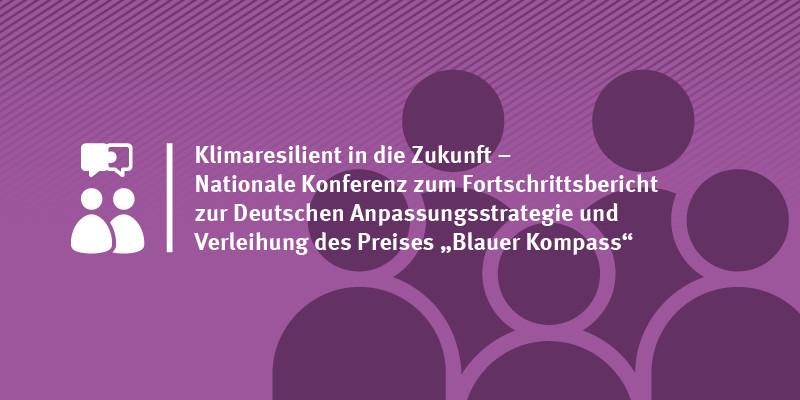 """Klimaresilient in die Zukunft – Nationale Konferenz zum Fortschrittsbericht zur Deutschen Anpassungsstrategie und Verleihung des Preises """"Blauer Kompass"""""""