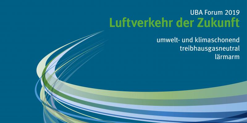 blaues Banner mit folgenden Aufschriften: UBA Forum 2019, Luftverkehr der Zukunft, umwelt- und klimaschonend, treibhausgasneutral, lärmarm